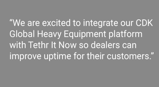 Media Center CDK Global and Tethr It Now to Offer Heavy Equipment Dealers Access to Virtual and Instant Customer Support